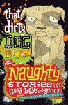 Naughty Stories: That Dirty Dog and Other Naughty Stories for Good Boys and Girls