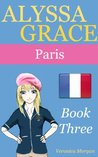 Alyssa Grace: Paris! (Book Three)