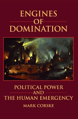 Engines of Domination: Political Power and the Human Emergency
