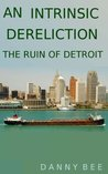 An Intrinsic Dereliction; The Ruin of Detroit
