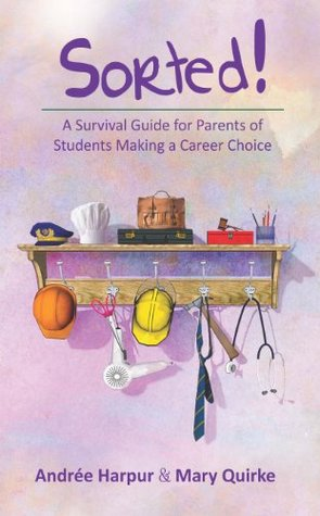Sorted! A Survival Guide for Parents of Students Making a Career Choice