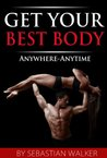 Get Your Best Body: Anywhere-Anytime