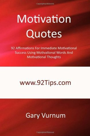 Motivation Quotes: 92 Affirmations For Immediate Motivational Success Using Motivational Words And Motivational Thoughts