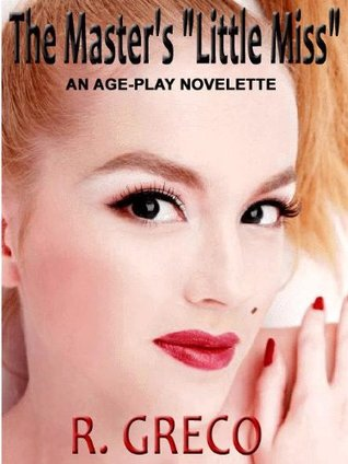 """THE MASTER'S """"LITTLE MISS"""": An Age-Play Novelette"""