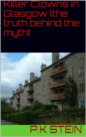 Killer Clowns in Glasgow (the truth behind the myth) (concrete jungle)