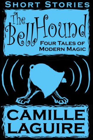 The Bellhound Four Tales of Modern Magic by Camille LaGuire