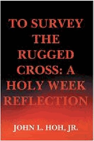 To Survey the Rugged Cross: A Holy Week Reflection