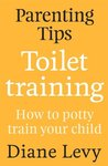 Parenting Tips: Toilet Training: How to Potty Train Your Child