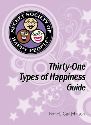 The Secret Society of Happy People: 31 Types of Happiness Guide