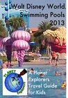 Walt Disney World Swimming Pools 2012: A Planet Explorers Travel Guide for Kids