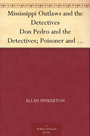 Mississippi Outlaws and the Detectives. Don Pedro and the Detectives. Poisoner and the Detectives