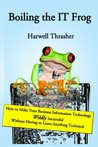 Boiling the IT Frog: How to Make Your Business Information Technology Wildly Successful Without Having to Learn Anything Technical