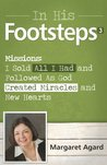 In His Footsteps 3 Missions: I Sold All I Had and Followed As God Created Miracles and New Hearts