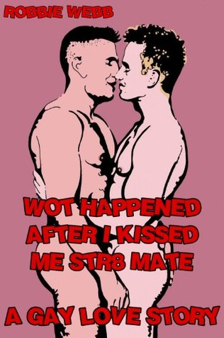 Wot Happened After I Kissed Me Str8 Mate: A Gay Love Story