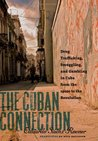 The Cuban Connection: Drug Trafficking, Smuggling, and Gambling in Cuba from the 1920s to the Revolution (Latin America in Translation/En Traduccion/Em Traducao)