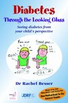 Diabetes Through The Looking Glass: A Book for Parents of Children with Diabetes