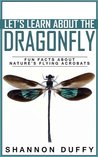 Let's Learn About the Dragonfly - Fun Facts About Nature's Flying Acrobats