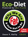Why We Are Fat and How Not To Be, Ever Again! - The Eco-Diet and Fitness Plan