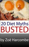 20 Diet Myths - Busted. A Manifesto to change how you think about dieting.