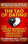 The Tao Of Dating: The Smart Woman's Guide To Being Absolutely Irresistible