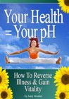 Your Health = Your pH: How To Reverse Illness & Gain Vitality