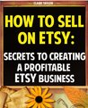 How To Sell On Etsy: Secrets To Creating A Profitable Etsy Business