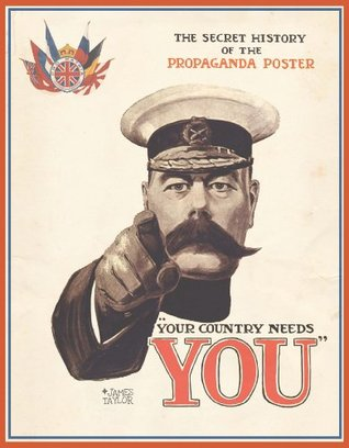 Your Country Needs You: The Secret History of the Propaganda Poster