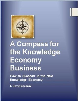 A Compass for the Knowledge Economy Business: How-to Succeed in the New Knowledge Economy