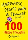 Happiness Starts with a Thought (Volume 1 -- 100 Happy Thoughts to Inspire Anyone)