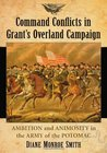Command Conflicts in Grant's Overland Campaign: Ambition and Animosity in the Army of the Potomac