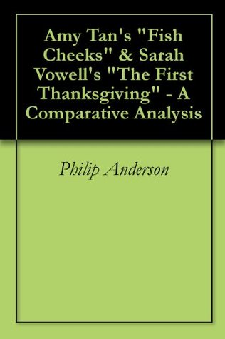 Amy Tan's Fish Cheeks & Sarah Vowell's The First Thanksgiving - A Comparative Analysis