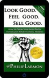 Look Good. Feel Good. Sell Good. How to Crush Your Sales Quota and Reclaim Your Financial Freedom