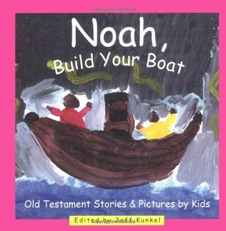 Noah, Build Your Boat: Old Testament Stories & Pictures by Kids