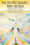 Emotional Healing With Angels: A Spiritual Guide to Knowing, Healing, and Freeing Your True Self: A Spiritual Guide to Knowing, Healing and Freeing Your True Self