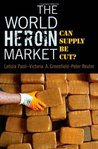 The World Heroin Market: Can Supply Be Cut? (Studies in Crime and Public Policy)