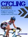 Cycling Guide - Beginners Book on Nutrition, Training, Equipment and more