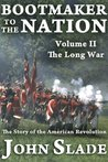Bootmaker to the Nation: The Story of the American Revolution, Volume II, The Long War (Bootmaker to the Nation Trilogy)
