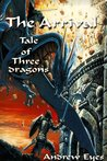 The Arrival (Tale of Three Dragons # 1 - The Light Bringer)