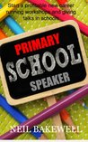 Become a Primary School Speaker: Start a profitable new career giving talks and running workshops in schools