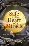 Safe in the Heart of a Miracle: More True Stories of Medical Miracles
