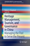 Heritage Management, Tourism, and Governance in China: Managing the Past to Serve the Present: 2 (SpringerBriefs in Archaeology / SpringerBriefs in Archaeological Heritage Management)