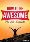 How To Be AWESOME: The Life Manifesto