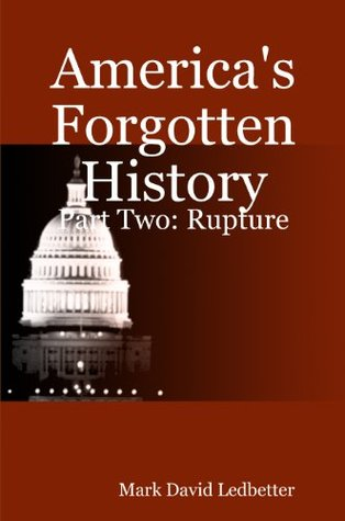 America's Forgotten History, Part Two: Rupture (America's Forgotten History #2)
