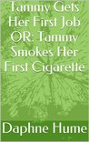 Tammy Gets Her First Job OR: Tammy Smokes Her First Cigarette