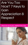 Are You Too Nice? 7 Keys to Gain Appreciation & Respect (Relationship Success Series)