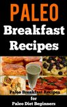 Paleo Breakfast Recipes: 25 Paleo Breakfast Recipes For Paleo Diet Beginners