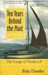 Ten Years Behind the Mast : The Voyage of Theodora 'R'