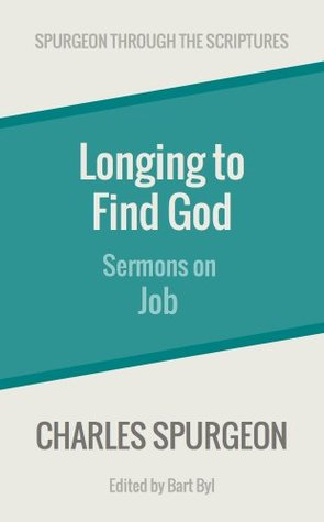 Longing to Find God: Sermons on Job (Spurgeon Through the Scriptures)