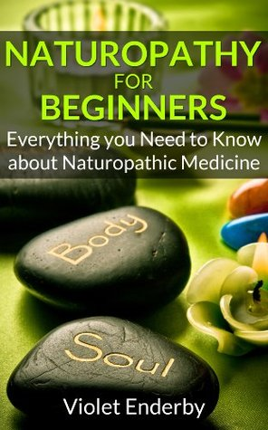Naturopathy for Beginners: Everything you Need to Know about Naturopathic Medicine