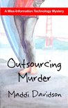 Outsourcing Murder (A Miss-Information Technology Mystery)